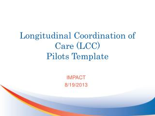 Longitudinal Coordination of Care (LCC) Pilots Template