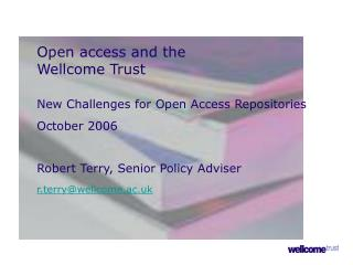 Open access and the  	Wellcome Trust New Challenges for Open Access Repositories  	October 2006