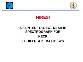 NIRESI A FAINTEST OBJECT NEAR IR SPECTROGRAPH FOR  KECK T.SOIFER  & K. MATTHEWS