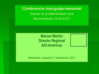 Manuel Mari�o Director Regional ACI-Am�ricas Montevideo, Uruguay 6 y 7 de diciembre, 2011