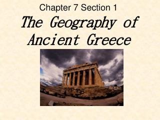 Chapter 7 Section 1 The Geography of Ancient Greece