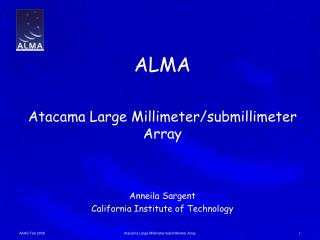 ALMA Atacama Large Millimeter/submillimeter Array Anneila Sargent
