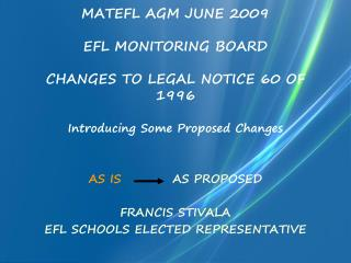 MATEFL AGM JUNE 2009 EFL MONITORING BOARD CHANGES TO LEGAL NOTICE 60 OF 1996