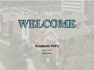 Academic PAFs August 1-9, 2011 Bonnie Emrick