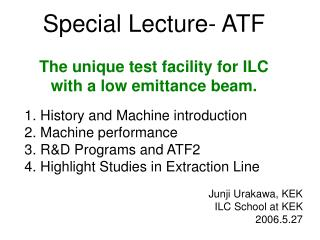 Special Lecture- ATF The unique test facility for ILC  with a low emittance beam.