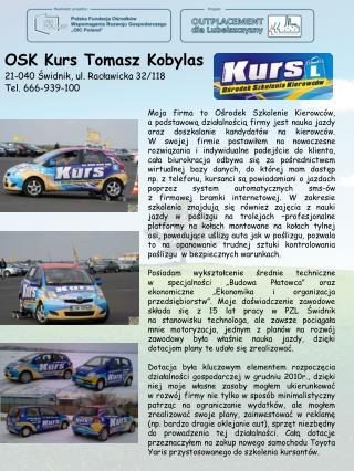 OSK Kurs Tomasz Kobylas 21-040 Świdnik, ul. Racławicka 32/118 Tel.  666-939-100
