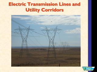 Electric Transmission Lines and Utility Corridors