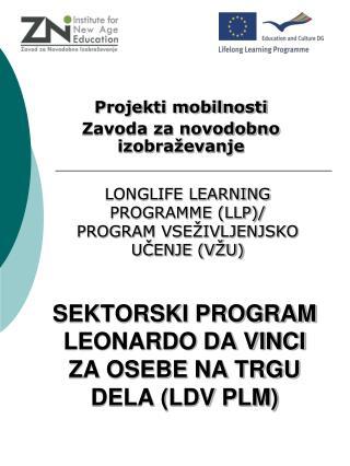 SEKTORSKI PROGRAM LEONARDO DA VINCI ZA OSEBE NA TRGU DELA (LDV PLM)