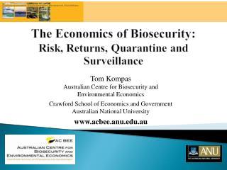 Tom Kompas  Australian Centre for Biosecurity and  Environmental Economics