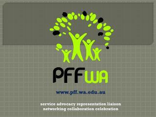 pff.wa.au service advocacy representation liaison  networking collaboration celebration