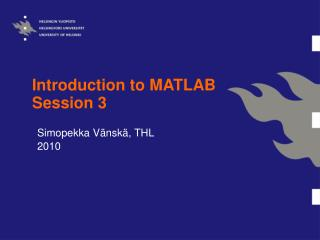Introduction to MATLAB Session 3