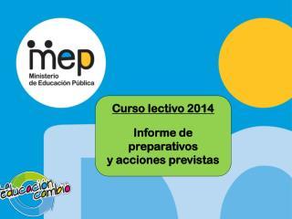Curso lectivo 2014 Informe de preparativos  y acciones previstas