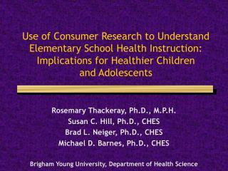 Rosemary Thackeray, Ph.D., M.P.H. Susan C. Hill, Ph.D., CHES Brad L. Neiger, Ph.D., CHES