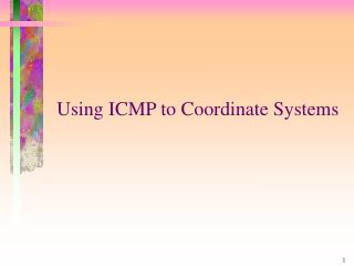 Using ICMP to Coordinate Systems