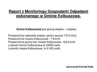 Raport z Monitoringu Gospodarki Odpadami wykonanego w Gminie Kolbuszowa.