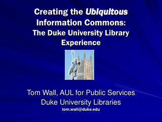 Creating the  Ubiquitous Information Commons :  The Duke University Library Experience