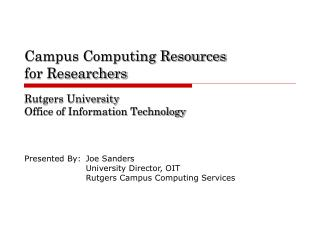 Campus Computing Resources for Researchers Rutgers University  Office of Information Technology
