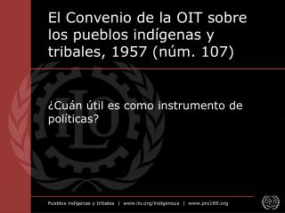 El Convenio de la OIT sobre los pueblos indígenas y tribales, 1957 (núm. 107)