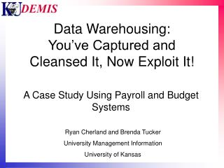 Data Warehousing: You've Captured and Cleansed It, Now Exploit It!