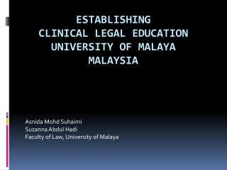 Establishing  CLINICAL LEGAL EDUCATION  UNIVERSITY OF MALAYA MALAYSIA
