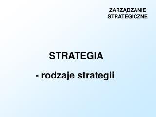 STRATEGIA - rodzaje strategii