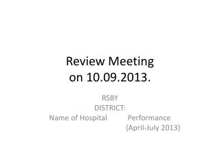 Review Meeting  on 10.09.2013.