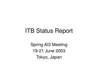ITB Status Report