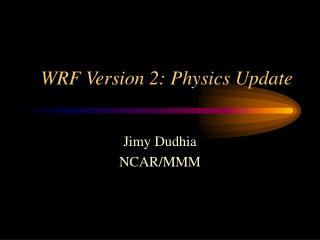 WRF Version 2: Physics Update