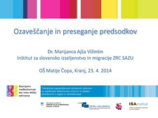 Ozaveščanje in preseganje predsodkov Dr .  Marijanca  Ajša Vižintin