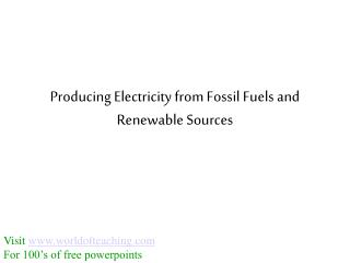 Producing Electricity from Fossil Fuels and Renewable Sources