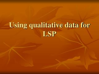 Using qualitative data for LSP