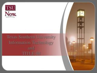 Texas Southern University Information Technology and TITLE III