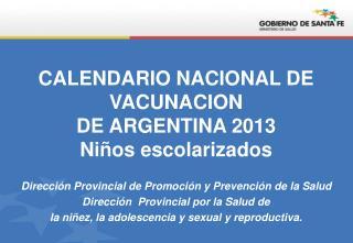 CALENDARIO NACIONAL DE VACUNACION DE ARGENTINA 2013 Niños escolarizados
