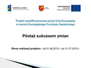 Projekt współfinansowany przez Unię Europejską  w ramach Europejskiego Funduszu Społecznego