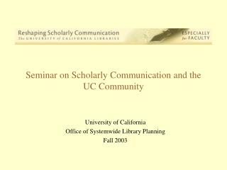 Seminar on Scholarly Communication and the UC Community