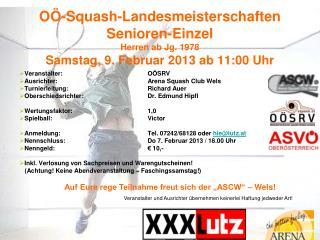 Veranstalter:OÖSRV Ausrichter: Arena Squash Club Wels Turnierleitung: Richard Auer