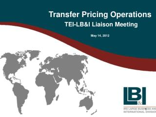 Transfer Pricing Operations TEI-LB&I Liaison Meeting May 14, 2012
