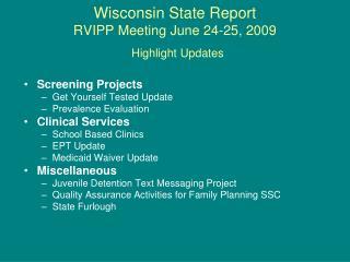 Wisconsin State Report RVIPP Meeting June 24-25, 2009 Highlight Updates