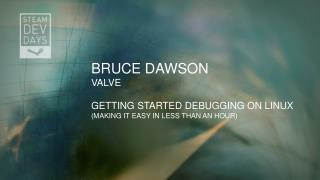 Bruce DawSON Valve Getting Started debugging on LINUX (Making it easy in less than an hour)