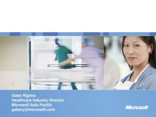 Gabe Rijpma Healthcare Industry Director Microsoft Asia Pacific gabery@microsoft