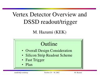 Vertex Detector Overview and  DSSD readout/trigger M. Hazumi (KEK)