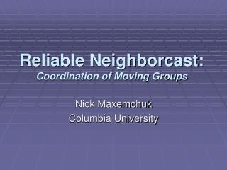 Reliable Neighborcast: Coordination of Moving Groups