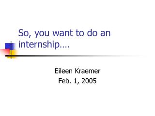 So, you want to do an internship�.