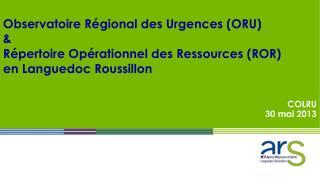 Observatoire R�gional des Urgences (ORU)  & R�pertoire Op�rationnel des Ressources (ROR)