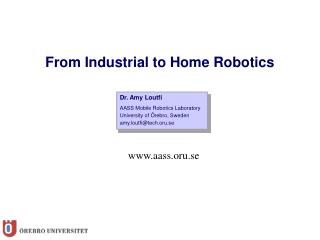 Dr. Amy Loutfi AASS Mobile Robotics Laboratory University of  Ö rebro, Sweden