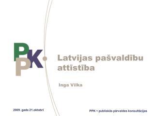 Latvijas pašvaldību attīstība  Inga Vilka