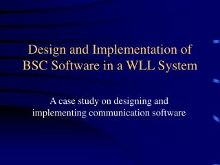 Design and Implementation of  BSC Software in a WLL System