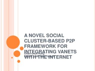 A NOVEL SOCIAL CLUSTER-BASED P2P FRAMEWORK FOR INTEGRATING VANETS WITH THE INTERNET