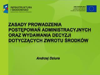 Zasady prowadzenia postępowań administracyjnych oraz wydawania decyzji dotyczących zwrotu środków