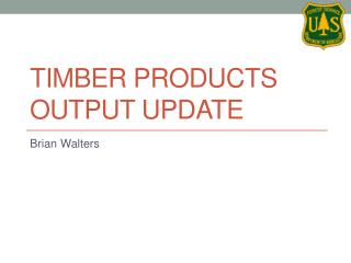 Timber Products Output Update